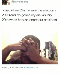 <p>Ya&rsquo;ll need to get a grip.</p>: @shayfromonline  I cried when Obama won the election in  2008 and I'm gonna cry on January  20th when he's no longer our president.  1/10/17, 9:49 PM from Tuscaloosa, AL <p>Ya&rsquo;ll need to get a grip.</p>