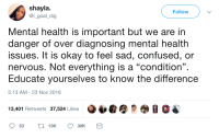 "theres a difference (via /r/BlackPeopleTwitter): shayla  @l_goal_dig  Follow  Mental health is important but we are in  danger of over diagnosing mental health  issues. It is okay to feel sad, confused, or  nervous. Not everything is a ""condition"".  Educate yourselves to know the difference  13  5:13 AM-23 Nov 2018  13,401 Retweets 37,524 Likes theres a difference (via /r/BlackPeopleTwitter)"