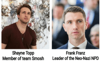 Irl, Me IRL, and Smosh: Shayne Topip  Member of team Smosh  Frank Franz  Leader of the Neo-Nazi NPD