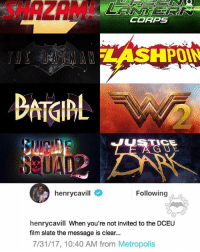 Batman, Memes, and Shazam: SHAZAM  CORPS  2  henrycavill  Following  henrycavill When you're not invited to the DCEU  film slate the message is clear...  7/31/17, 10:40 AM from Metropolis Where's my Man of Steel sequel at tho??🤷‍♂️🤷‍♂️🤷‍♂️🤷‍♂️ . . . . . Feel free to comment and share just give credit!👏👏👏👏 . . . . . . . . . . . . . . . justiceleague comiccon batman superman flash cyborg aquaman benaffleck ezramiller jasonmomoa galgadot rayfisher bvs batmanvsuperman zacksnyder suicidesquad wonderwoman jimgordon shazam darkseid dc dceu dccomics dcuniverse dcrebirth greenlanterncorps justiceleaguedark batgirl flashpoint
