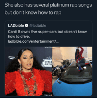 Ass, Cars, and Memes: She also has several platinum rap songs  but don't know how to rap  LADbible @ladbible  Cardi B owns five super-cars but doesn't know  how to drive  ladbible.com/entertainment/  STEL  ARTO Every female artist has annoying ass fans don't @ me