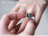 Memes, Diamond, and 🤖: She asked me to buy her a diamond  ring  000