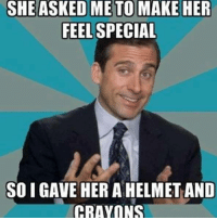 ~Blane~: SHE ASKED ME TO MAKE HER  FEEL SPECIAL  SO I GAVE HER A HELMET AND  CRAYONS ~Blane~