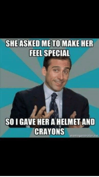 J / S  CJ: SHE ASKED ME TO MAKE HER  FEEL SPECIAL  SOIGAVE HER A HELMET AND  CRAYONS  meme generator net J / S  CJ