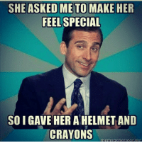 😂😂: SHE ASKED METO MAKE HER  FEEL SPECIAL  SO I GAVE HER A HELMET AND  CRAYONS  menegengratoret 😂😂