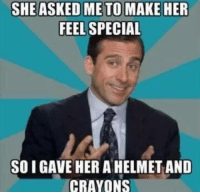 *FUBAR*: SHE ASKED METOIMAKE HER  FEEL SPECIAL  SOI GAVE HER A HELMET AND  CRAYONS *FUBAR*