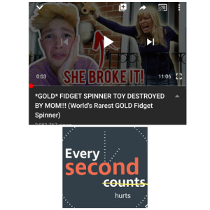Meme, Reddit, and Mom: SHE BROKE IT!  11:06 H  0:03  *GOLD* FIDGET SPINNER TOY DESTROYED  BY MOM!!! (World's Rarest GOLD Fidget  Spinner)  2 051 7 7 viowe  Every  second  COunts  hurts A low quality meme