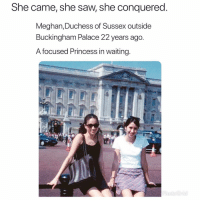 Funny, Saw, and Twitter: She came, she saw, she conquered  Meghan, Duchess of Sussex outside  Buckingham Palace 22 years ago.  A focused Princess in waiting 👀 👉🏽(via: Earlcreag06-twitter)