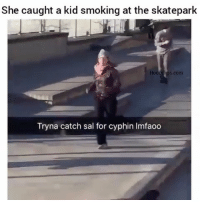 Bruh, Memes, and Smoking: She caught a kid smoking at the skatepark  dlips.com  Tryna catch sal for cyphin Imfaoo Really bruh😂😂 Tag a friend Follow us @laugh.r.us