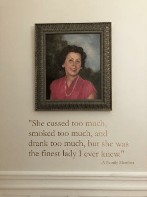 """A memorial to a benefactor at a little museum in Mobile, AL. I wish I could have met this lady.: She cussed too much,  smoked too much, and  drank too much, but she was  the finest lady I ever knew.""""  1p  -A Family Member A memorial to a benefactor at a little museum in Mobile, AL. I wish I could have met this lady."""