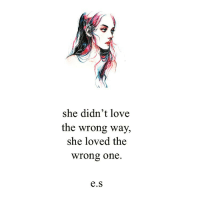 Memes, Poems, and Poetry: she didn't love  the wrong way,  she loved the  Wrong one  e.S artwork by: @kelogsloops poetry poem poemsofig poetsofig poetsociety poetrycommunity poetryisnotdead poetryofinstagram poetsofinstagram poemsofinstagram rmdrake BeauTaplin rupikaur langleav wordgasm wordporn wordsmith writersofig writersblock writerscommunity writingcommunity writersofinstagram lovepoem lovepoems lovequote qotd quote quotes quoteoftheday