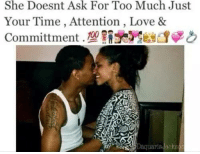 💯: She Doesnt Ask For Too Much Just  Your Time, Attention Love &  Committment  Daquar18JackB 💯