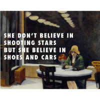 As I recall I know you love to show off Automat (1927), Edward Hopper - Flashing Lights, Kanye West ft. Dwele: SHE DON'T BELIEVE IN  SHOOTING STARS  BUT SHE BELIEVE IN A  SHOES AND CARS As I recall I know you love to show off Automat (1927), Edward Hopper - Flashing Lights, Kanye West ft. Dwele