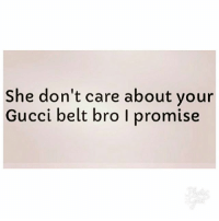 Gucci, Memes, and Petty: She don't care about your  Gucci belt bro I promise 😂😂😂 petty