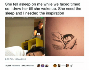 Tumblr, Blog, and Http: She fell asleep on me while we faced timed  so I drew her till she woke up. She need the  sleep and I needed the inspiration  Sprint  2:37 PM  イ* 90% mm .  8:51 PM-16 Sep 2018  78,586 Retweets  290,330 Likes awesomacious:  Wholesome guy