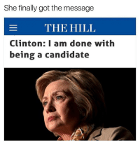 100 years later and she has finally come to her senses 🙏🙏🙌 ---------- Follow our pages! 🇺🇸 @drunkamerica @ragingpatriots ---------- conservative republican maga presidentrump makeamericagreatagain nobama trumptrain trump2017 saturdaysarefortheboys merica usa military supportourtroops thinblueline backtheblue: She finally got the message  THE HILL  Clinton: I am done with  being a candidate 100 years later and she has finally come to her senses 🙏🙏🙌 ---------- Follow our pages! 🇺🇸 @drunkamerica @ragingpatriots ---------- conservative republican maga presidentrump makeamericagreatagain nobama trumptrain trump2017 saturdaysarefortheboys merica usa military supportourtroops thinblueline backtheblue