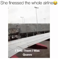 Bruh, Funny, and Quavo: She finessed the whole airline  l Told Them I Was  Quavo Bruh she played them 😂😂 Quavo boonkgang