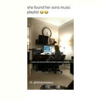 Memes, Spotify, and Little Brother: she found her sons music  playlist  mom just found little brothers spotify playlist  IG WhiteVideos Busted @eclectic.arts