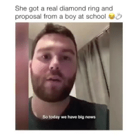 Follow @comediic for more✨✨ - Cred: Daily Mail: She got a real diamond ring and  proposal from a boy at schoolo  So today we have big news Follow @comediic for more✨✨ - Cred: Daily Mail