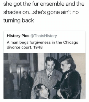 ensemble: she got the fur ensemble and the  shades on...she's gone ain't no  turning back  History Pics @ThatsHistory  A man begs forgiveness in the Chicago  divorce court. 1948