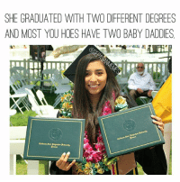 🤣🤣🤣: SHE GRADUATED WITH TWO DFFERENT DEGREES  AND MOST YOU HOES HAVE TWO BABY DADDIES 🤣🤣🤣