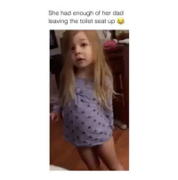 Dad, Girl, and Her: She had enough of her dad  leaving the toilet seat up Get used to it 🙄🙄 Tag him!