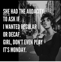 SHE HAD THE AUDACIT  TO ASK IF  WANTED REGULAR  OR DECAF  GIRL, DONTEVEN PLAY  ITS MONDAY ☕️💕☕️😂 REPOST @mode_nyc exactly monday coffeelovers Cranklife