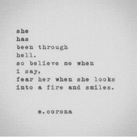 Fire, Fear, and Hell: she  has  been through  hell  so believe me when  i say,  fear her when she looks  into a fire and smiles.  e.corona