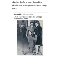 Hello.: she has the fur ensemble and the  shades on...she's gone ain't no turning  back  History Pics @ThatsHistory  A man begs forgiveness in the Chicago  divorce court. 1948 Hello.
