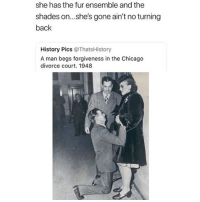 😂😂😂@epicfunnypage is literally the funniest page 👌🏻👌🏻: she has the fur ensemble and the  shades on...she's gone ain't no turning  back  History Pics @ThatsHistory  A man begs forgiveness in the Chicago  divorce court. 1948 😂😂😂@epicfunnypage is literally the funniest page 👌🏻👌🏻