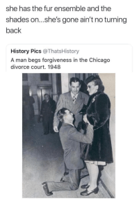 Chicago, History, and Divorce: she has the fur ensemble and the  shades on...she's gone ain't no turning  back  History Pics @ThatsHistory  A man begs forgiveness in the Chicago  divorce court. 1948