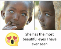 beautiful eyes: She has the most  beautiful eyes I have  ever seen