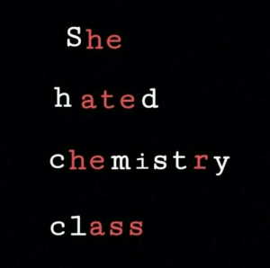MeIRL, She, and Hated: She  hated  chemistrv  cLaS S meirl