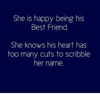 she knows: She is happy being his  Best Friend  She knows his heart has  too many cuts to scribble  her name