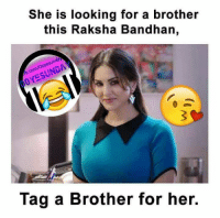 #Raakhi #Special #Post 💝💝💝😂😂😝😝😝  Tag her bro😝😝😝: She is looking for a brother  this Raksha Bandhan,  b.CO  Tag a Brother for her. #Raakhi #Special #Post 💝💝💝😂😂😝😝😝  Tag her bro😝😝😝