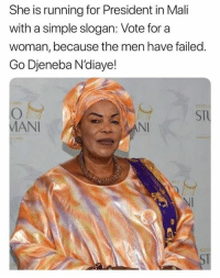 Memes, Running, and 🤖: She is running for President in Mali  with a simple slogan: Vote for a  woman, because the men have failed.  Go Djeneba N'diaye!  STU  MANI  NI  NI
