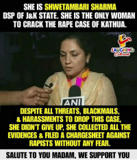 Rape, Fear, and Indianpeoplefacebook: SHE IS SHWETAMBARI SHARMA  DSP OF J&K STATE. SHE IS THE ONLY WOMAN  TO CRACK THE RAPE CASE OF KATHUA.  AUGHING  Colours  ANII  DESPITE ALL THREATS, BLACKMAILS  & HARASSMENTS TO DROP THIS CASE,  SHE DIDN'T GIVE UP, SHE COLLECTED ALL THE  EVIDENCES& FILED A CHARGESHEET AGAINST  RAPISTS WITHOUT ANY FEAR.  SALUTE TO YOU MADAM, WE SUPPORT YOU Hats off To You Ma'am #ShwetambariSharma  #JusticeForAsifa