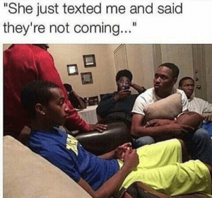 "She, Just, and Coming: ""She just texted me and said  they're not coming..."""