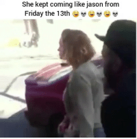 Friday, Memes, and Savage: She kept coming like jason from  Friday the 13th e Watch out! 😳 (Follow @nochilllcomedy - nochilllcomedy savage)