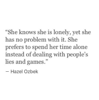 """Being Alone, She Knows, and Games: She knows she is lonely, yet she  has no problem with it. She  prefers to spend her time alone  instead of dealing with people's  lies and games.""""  95  Hazel Ozbek"""