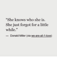 "Rp @creations_by_meek 🎯💯🙏: ""She knows who she is  She just forgot for a little  while  Donald Miller (via we-are-all-1-love) Rp @creations_by_meek 🎯💯🙏"