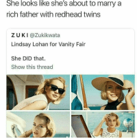 Lindsay Lohan, Twins, and Girl Memes: She looks like she's about to marry a  rich father with redhead twins  ZUKI@Zukikwata  Lindsay Lohan for Vanity Fair  She DID that  Show this thread I cannot believe Meredith Blake was 26