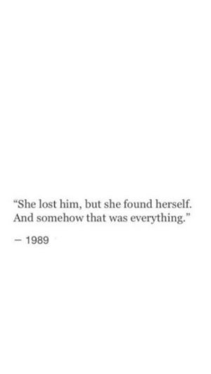 """Him But: """"She lost him, but she found herself.  And somehow that was everything.""""  -1989"""