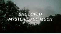 She,  Much, and  So Much: SHE LOVED  MYSTERIES SO MUCH