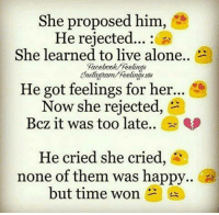 Memes, 🤖, and Proposal: She proposed him  e  He rejected...  She learned to live alone..  Facebook Feelings  He got feelings for her...  C  Now she rejected,  Bcz it was too late.  He cried she cried,  none of them was happy..  but time won