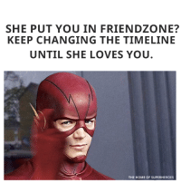 Memes, 🤖, and Superheroes: SHE PUT YOU IN FRIENDZONE?  KEEP CHANGING THE TIMELINE  UNTIL SHE LOVES YOU  THE HOME OF SUPERHEROES Easy.