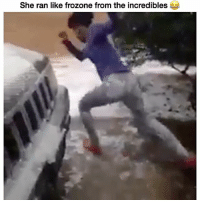 Frozone, Funny, and The Incredibles: She ran like frozone from the incredibles She really did 😂😂😂