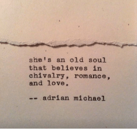 chivalry: she' s an old soul  that believes in  chivalry, romance,  and love.  -adrian michael