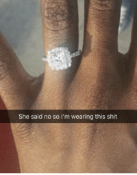 Shit, She, and This: She said no so I'm wearing this shit