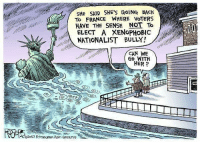 Rob Rogers, Pittsburgh Post-Gazette: SHE SAID SHE'S GOING BACK  To FRANCE WHERE VaTERS  HAVE THE SENSE NOT To  ELECT A XENOPHOBIC  NATIONALIST BULLY!  CAN WE  Go WITH  HER Rob Rogers, Pittsburgh Post-Gazette